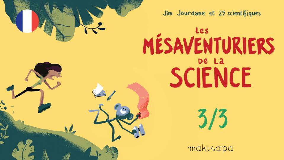 Les Mésaventuriers de la Science - Partie 3/3